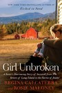 Girl Unbroken - A Sister's Harrowing Story of Survival from The Streets of Long Island to the Farms of Idaho