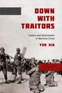 Down with Traitors - Justice and Nationalism in Wartime China