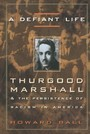 Defiant Life - Thurgood Marshall and the Persistence of Racism in America
