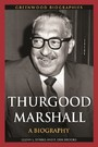 Thurgood Marshall: A Biography - A Biography