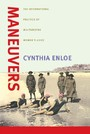 Maneuvers - The International Politics of Militarizing Women's Lives