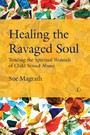 Healing the Ravaged Soul - Tending the Spiritual Wounds of Child Sexual Abuse