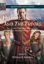 History, Fiction, and The Tudors - Sex, Politics, Power, and Artistic License in the Showtime Television Series