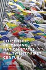 Citizenship, Belonging, and Nation-States in the Twenty-First Century