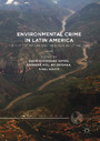Environmental Crime in Latin America - The Theft of Nature and the Poisoning of the Land