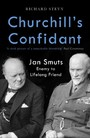 Churchill's Confidant - Jan Smuts, Enemy to Lifelong Friend