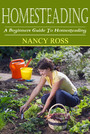 Homesteading - A Beginners Guide To Homesteading