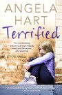Terrified - The heartbreaking true story of a girl nobody loved and the woman who saved her