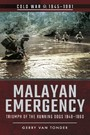 Malayan Emergency - Triumph of the Running Dogs 1948-1960