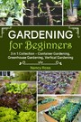 Gardening for Beginners - 3 in 1 Collection - Container Gardening, Greenhouse Gardening, Vertical Gardening