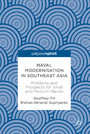 Naval Modernisation in Southeast Asia - Problems and Prospects for Small and Medium Navies