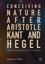 Conceiving Nature after Aristotle, Kant, and Hegel - The Philosopher's Guide to the Universe