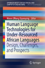 Human Language Technologies for Under-Resourced African Languages - Design, Challenges, and Prospects