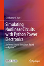 Simulating Nonlinear Circuits with Python Power Electronics - An Open-Source Simulator, Based on Python™