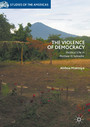 The Violence of Democracy - Political Life in Postwar El Salvador