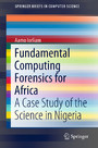 Fundamental Computing Forensics for Africa - A Case Study of the Science in Nigeria