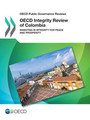 OECD Public Governance Reviews OECD Integrity Review of Colombia: Investing in Integrity for Peace and Prosperity