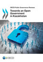 OECD Public Governance Reviews Towards an Open Government in Kazakhstan