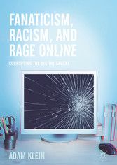 Fanaticism, Racism, and Rage Online - Corrupting the Digital Sphere